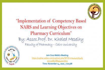 "ندوة الكترونية تحت عنوان:  ""Implementation of Competency Based NARS and Learning Objectives on Pharmacy Curriculum"